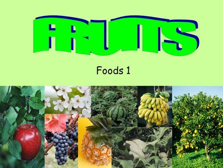 Foods 1. Fruits - The mature part of a flowering plant A. The seed bearing part of a plant B. A product of a tree or plant containing the seed, used as.
