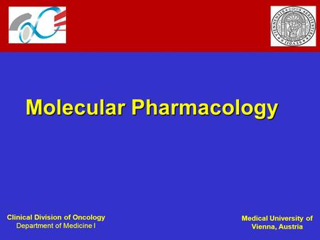 Clinical Division of Oncology Department of Medicine I Medical University of Vienna, Austria Molecular Pharmacology.