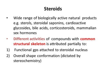 Steroids Wide range of biologically active natural products e.g. sterols, steroidal saponins, cardioactive glycosides, bile acids, corticosteroids, mammalian.