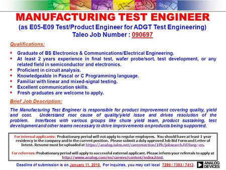 Qualifications:  Graduate of BS Electronics & Communications/Electrical Engineering.  At least 2 years experience in final test, wafer probe/sort, test.
