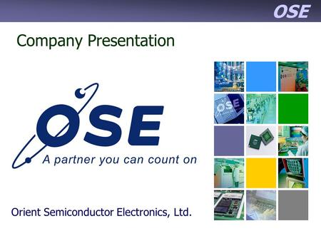 OSE Company Presentation Orient Semiconductor Electronics, Ltd.