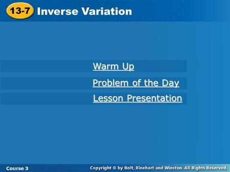 Inverse Variation 13-7 Warm Up Problem of the Day Lesson Presentation