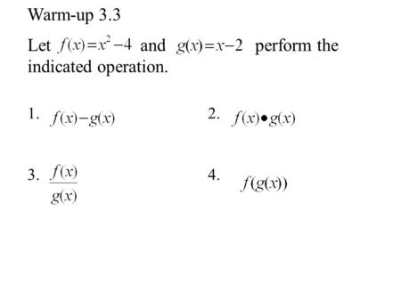 Warm-up 3.3 Let and perform the indicated operation. 1. 2. 3. 4.