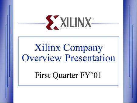 Xilinx Company Overview Presentation First Quarter FY'01 ®