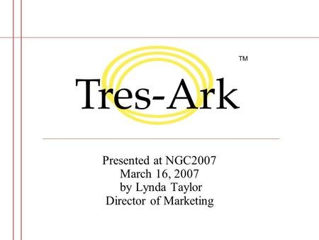 Presented at NGC2007 March 16, 2007 by Lynda Taylor Director of Marketing.