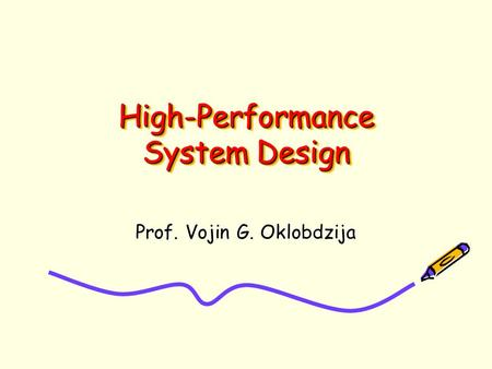 High-Performance System Design Prof. Vojin G. Oklobdzija.