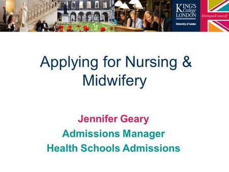 Applying for Nursing & Midwifery Jennifer Geary Admissions Manager Health Schools Admissions.