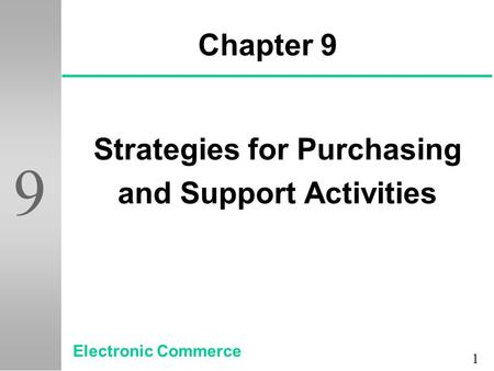 1 9 Chapter 9 Strategies for Purchasing and Support Activities Electronic Commerce.