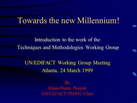 Towards the new Millennium! Introduction to the work of the Techniques and Methodologies Working Group UN/EDIFACT Working Group Meeting Atlanta, 24 March.