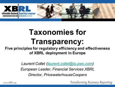 Taxonomies for Transparency: Five principles for regulatory efficiency and effectiveness of XBRL deployment in Europe Laurent Collet