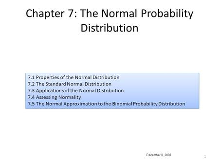 1 Chapter 7: The Normal Probability Distribution 7.1 Properties of the Normal Distribution 7.2 The Standard Normal Distribution 7.3 Applications of the.