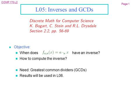 COMP 170 L2 Page 1 L05: Inverses and GCDs l Objective: n When does have an inverse? n How to compute the inverse? n Need: Greatest common dividers (GCDs)