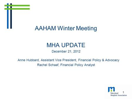 AAHAM Winter Meeting MHA UPDATE December 21, 2012 Anne Hubbard, Assistant Vice President, Financial Policy & Advocacy Rachel Schaaf, Financial Policy Analyst.