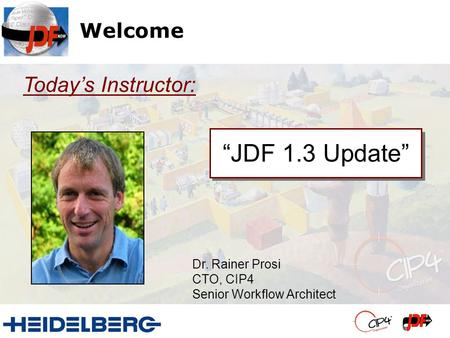 """JDF 1.3 Update"" Today's Instructor: Welcome Dr. Rainer Prosi"