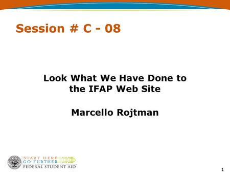1 Session # C - 08 Look What We Have Done to the IFAP Web Site Marcello Rojtman.