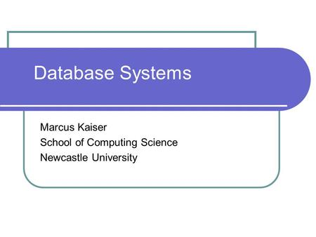 Database Systems Marcus Kaiser School of Computing Science Newcastle University.