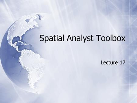 Spatial Analyst Toolbox Lecture 17. Spatial Analyst Tool Sets  Conditional  Density  Distance  Generalization  Ground Water  Interpolation  Conditional.