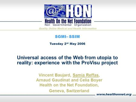 www.healthonnet.org Quality Online Medical and Health Information Universal access of the Web from utopia to reality: experience with the ProVisu project.