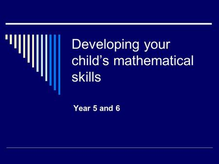 Developing your child's mathematical skills Year 5 and 6.
