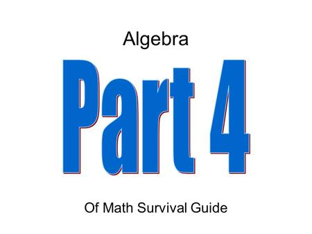 Algebra Of Math Survival Guide. Basic Algebra Vocabulary A letter that represents a number; something that changes A collection of variables, numbers.