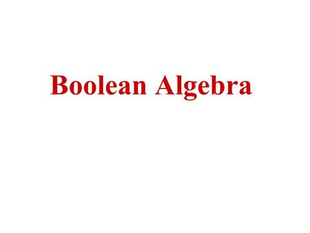 Boolean Algebra Boolean algebra Boolean algebra, like any other deductive mathematical system, may be defined with –a set of elements, –a set of operators,