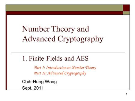Number Theory and Advanced Cryptography 1. Finite Fields and AES