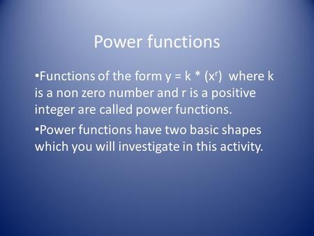 Power functions Functions of the form y = k * (x r ) where k is a non zero number and r is a positive integer are called power functions. Power functions.