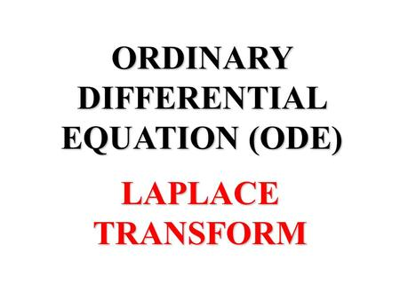 ORDINARY DIFFERENTIAL EQUATION (ODE) LAPLACE TRANSFORM.