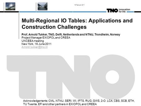 Multi-Regional IO Tables: Applications and Construction Challenges Prof. Arnold Tukker, TNO, Delft, Netherlands and NTNU, Trondheim, Norway Project Manager.