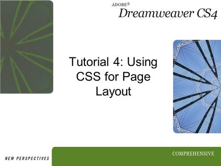 Tutorial 4: Using CSS for Page Layout. 2 Objectives Session 4.1 Explore CSS layout Compare types of floating layouts Examine code for CSS layouts View.