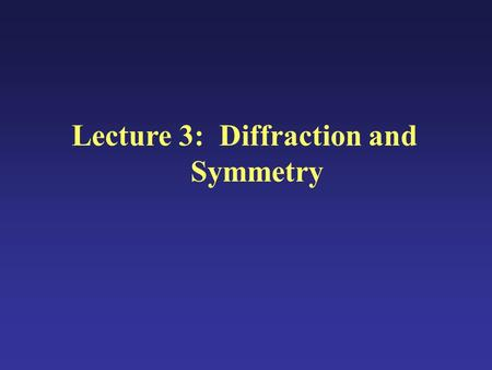 Lecture 3:Diffraction and Symmetry. Diffraction A characteristic of wave phenomena, where whenever a wavefront encounters an obstruction that alters the.