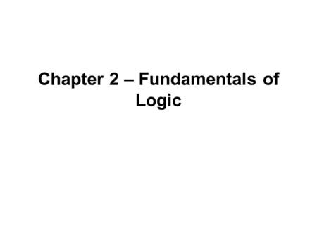 Chapter 2 – Fundamentals of Logic. Outline Basic Connectives and Truth Tables Logical Equivalence: The Laws of Logic Ligical Implication: Rules of Inference.