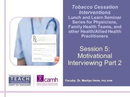 Tobacco Cessation Interventions Lunch and Learn Seminar Series for Physicians, Family Health Teams, and other Health/Allied Health Practitioners Session.