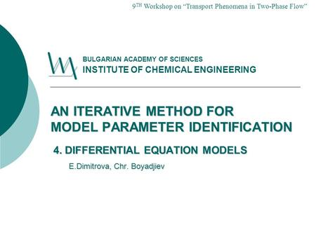 AN ITERATIVE METHOD FOR MODEL PARAMETER IDENTIFICATION 4. DIFFERENTIAL EQUATION MODELS E.Dimitrova, Chr. Boyadjiev E.Dimitrova, Chr. Boyadjiev BULGARIAN.