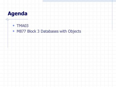 Agenda  TMA03  M877 Block 3 Databases with Objects.