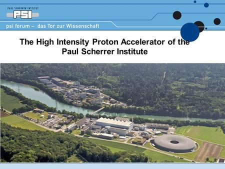 The High Intensity Proton Accelerator of the Paul Scherrer Institute.