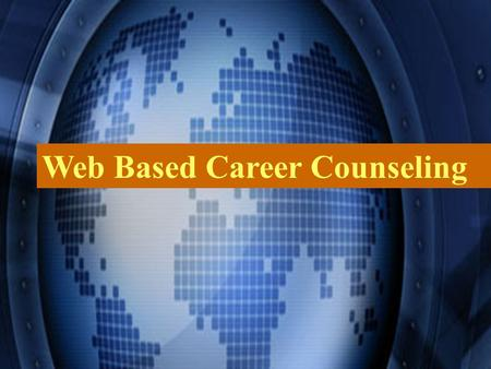Web Based Career Counseling. How to develop your career through web How to develop your career through web Advantages of the career websites Advantages.