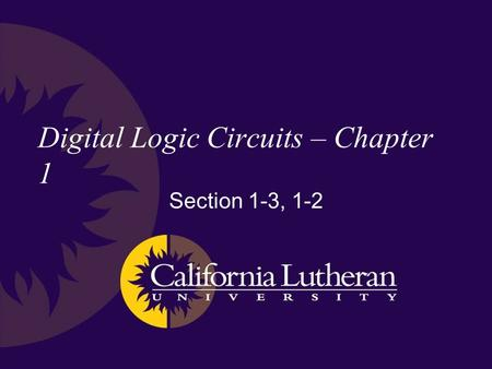 Digital Logic Circuits – Chapter 1 Section 1-3, 1-2.