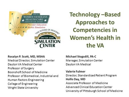 Technology –Based Approaches to Competencies in Women's Health in the VA Michael Stogsdill, PA-C Manager, Simulation Center Dayton VA Medical Valerie Fulmer.