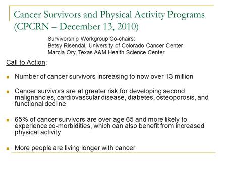Cancer Survivors and Physical Activity Programs (CPCRN – December 13, 2010) Call to Action: Number of cancer survivors increasing to now over 13 million.