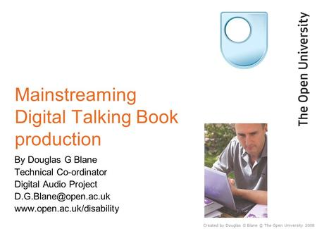 Mainstreaming Digital Talking Book production By Douglas G Blane Technical Co-ordinator Digital Audio Project