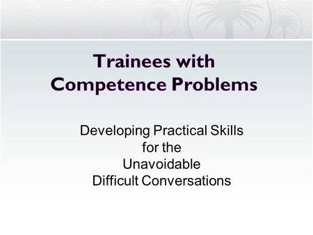 Developing Practical Skills for the Unavoidable Difficult Conversations.