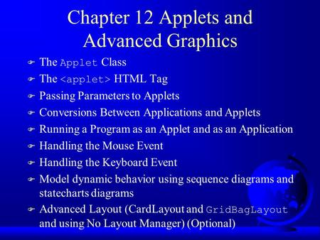 Chapter 12 Applets and Advanced Graphics  The Applet Class  The HTML Tag F Passing Parameters to Applets F Conversions Between Applications and Applets.