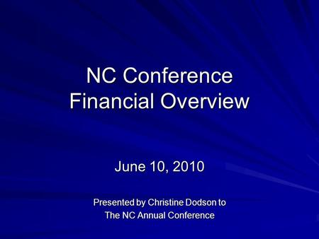 NC Conference Financial Overview June 10, 2010 Presented by Christine Dodson to The NC Annual Conference.