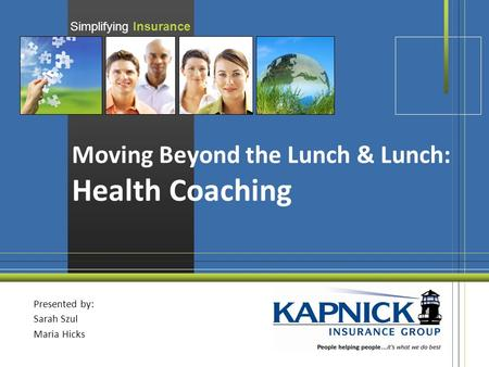 Simplifying Insurance Moving Beyond the Lunch & Lunch: Health Coaching Presented by: Sarah Szul Maria Hicks.