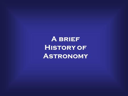 A brief History of Astronomy. How is science done? Observations Experiments Explanations Theories Laws Repeat.