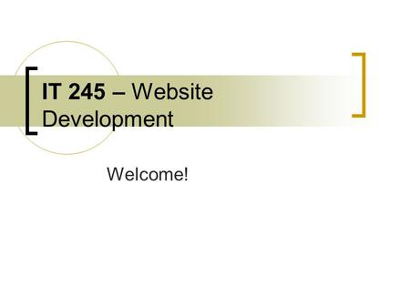 IT 245 – Website Development Welcome!. Welcome to Unit 2! Creating Page Layouts.