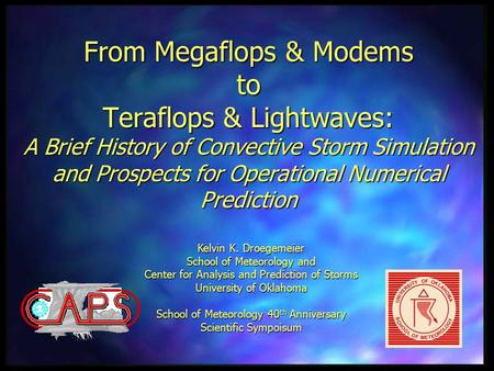 From Megaflops & Modems to Teraflops & Lightwaves: A Brief History of Convective Storm Simulation and Prospects for Operational Numerical Prediction Kelvin.