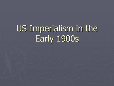 US Imperialism in the Early 1900s. Imperialism ► What is Imperialism? Empire-building by dominating other nations either politically or economically ►