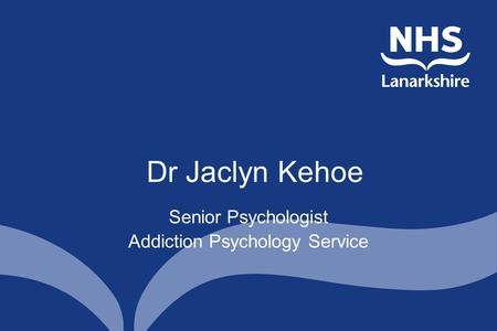 Dr Jaclyn Kehoe Senior Psychologist Addiction Psychology Service.